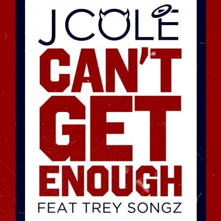 Can't Get Enough - J. Cole ft. Trey Songz