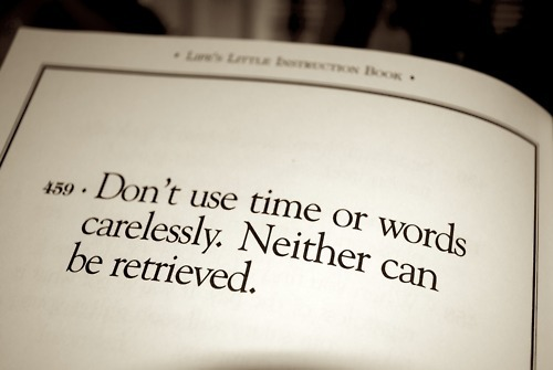 Don't use time or words carelessly. Neither can be retrieved. #goodadvice
