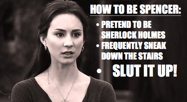 ihaveaprettylittleaddiction:  spencer hastings, slut and detective extraordinaire!   THIS!!!