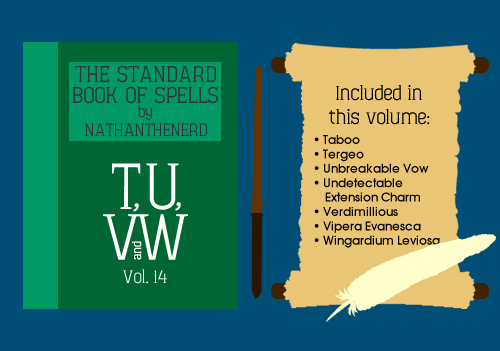 nathanthenerd:  The Standard Book of SpellsVolume 14: T, U, V and WVOL•YOOM FOR•TEEN: TEE, YOO, VEE and DUH•BUL•YOOThe penultimate Volume begins TONIGHT from 8PM GMT