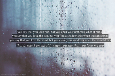 aestheticaspirations:  That is why I am afraid, you say you love me too. This quote is not by Shakespeare, umbrellas weren't even invented in Shakespeare's time! ;)
