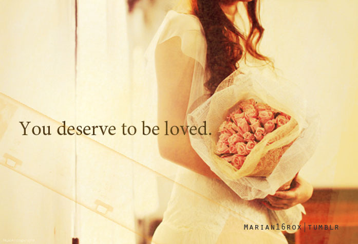 marian16rox:  You deserved to be loved.