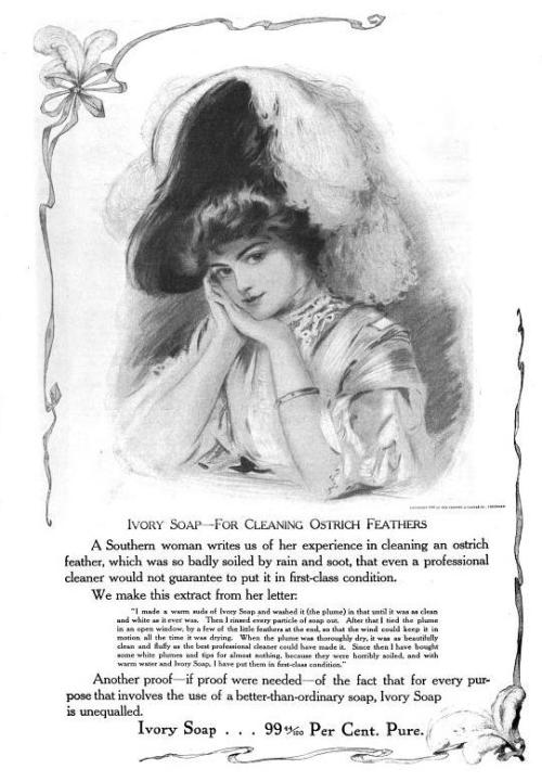Ivory Soap—For Cleaning Ostrich Feathers [image: an ad for Ivory soap showing a young woman resting her cheek on her hands and wearing an enormous, feather-bedecked hat]