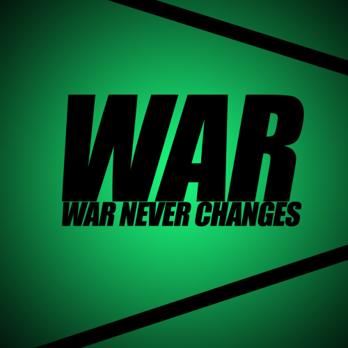"""War. War Never Changes"" - Fallout"