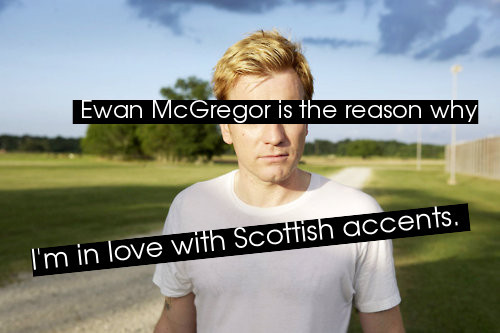 fuckyeah-ewanmcgregor:  Ewan McGregor is the reason why I'm in love with Scottish accents  ………. ………………… ……….ONE of the reasons why, at least…. >_>