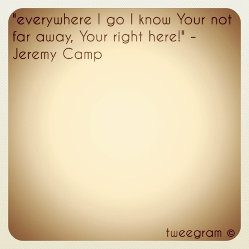 Your right here #Jesus thank u! #jeremycamp one of my faves :) #truth #hope #love  (Taken with instagram)