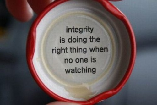 What would you say about integrity that could fit on a bottle cap?  pipinero:  #Integrity 101