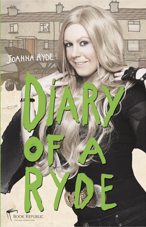 Diary of a Ryde, by Joanna Ryde (Kolyn Byrne) It's nearly January and I have this idea for one of me New Years revolutions. I'm goin' to write a diary! See, I'm about to turn 18 and as normal as ya think I might be – a regular fun lovin', good lookin' girl from Finglas on the northside of Dublin, me friends are anything but. Jasmin's as smart as a scented candle, Concepta's still pretendin' to be on every diet goin' and Tracy's started to think she's posh coz she goes to UCD. At least I still have me best mate Bernie. On top of all of that, I've to deal with another bunch of weirdoes in me job and don't even get me started on me family. Clearly I just do me best to get on with things by goin' out with the girls, havin' a few drinks and tryin' to find a fella, although that hasn't worked out very well lately! Overall, I'd say it's gonna be just another normal year in the life of Joanna Ryde. To be fair, things really can't get any weirder, can they? 'Diary of a Ryde' will be launched by Book Republic this November. Follow us on facebook and twitter as the planning of the launch progresses!