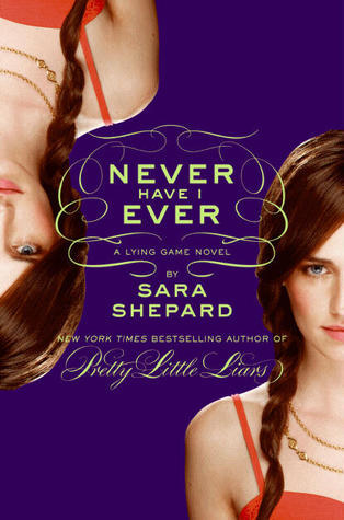 BOOK OF THE DAY: The Lying Game #2: Never Have I Ever by Sara Shepard  My perfect life was a lie. Now I'd do anything to uncover the truth. Not long ago, I had everything a girl could wish for: amazing friends,  an adorable boyfriend, a loving family. But none of them know that I'm  gone—that I'm dead. To solve my murder, my long-lost twin sister,  Emma, has taken my place. She sleeps in my room, wears my clothes, and  calls my parents Mom and Dad. And my killer is watching her every move. I remember little from my life, just flashes and flickers, so all I can  do is follow along as Emma tries to solve the mystery of my  disappearance. But the deeper she digs, the more suspects she uncovers.  It turns out my friends and I played a lot of games—games that ruined  people's lives. Anyone could want revenge … anyone could want me—and  now Emma—dead. From Sara Shepard, the #1 New York Times bestselling author of the Pretty Little Liars books, comes a riveting series about secrets, lies, and killer consequences.