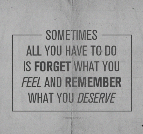 Remember what you deserve.