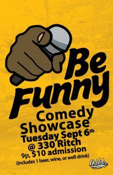 9/6. Be Funny Showcase @ 330 Ritch St. SF. 9 PM. $10 (Includes free drink). Feat Papp Johnson, Feel Woods, David Gborie, Big Tree, Wight Out, Keon Polee, Bryan Moore, and Reggie Matthews. Hosted by Bryant Hicks.  [Dope.]