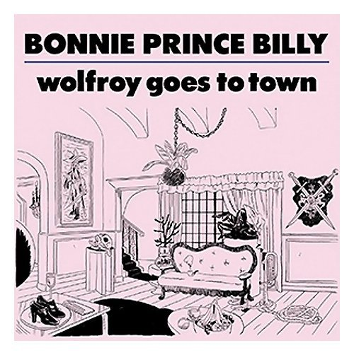 Bonnie Prince Billy Wolfroy Goes to Town