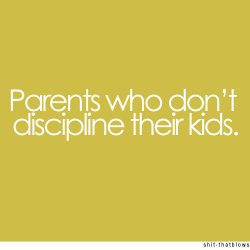 Shit that blows: parents that don't discipline their kids. I couldn't agree more, after two idiotic tweenagers decided to ram a motorized cart into a display of cologne and Halloween costume jewelry the other day at the store I work in. They busted a shelf and jewelry flew everywhere. We thought a bottle had broken because there was such a stink in that area, but alas, it was just the stink of two unsupervised little fucks having a heyday spraying cologne every-fucking-where. Ugh.