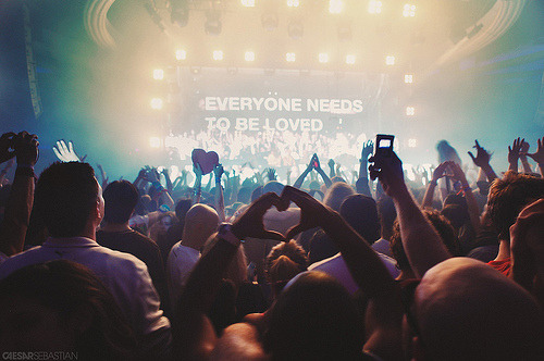 Everybody needs to be loved.