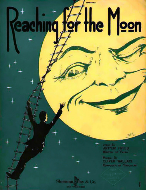 "1920 sheet music, ""Reaching for the Moon""; music by Oliver Wallace and lyrics by Arthur Freed Petit: g'night, good people of Tumblrland ~ off to find my moon ♥ sweetest dreams for you all"
