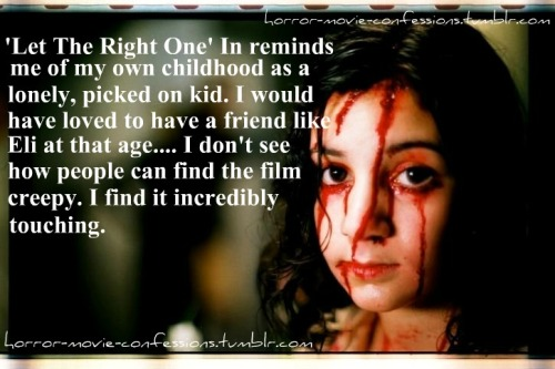 """'Let The Right One' In reminds me of my own childhood as a lonely, picked on kid. I would have loved to have a friend like Eli at that age…. I don't see how people can find the film creepy, I find it incredibly touching."""