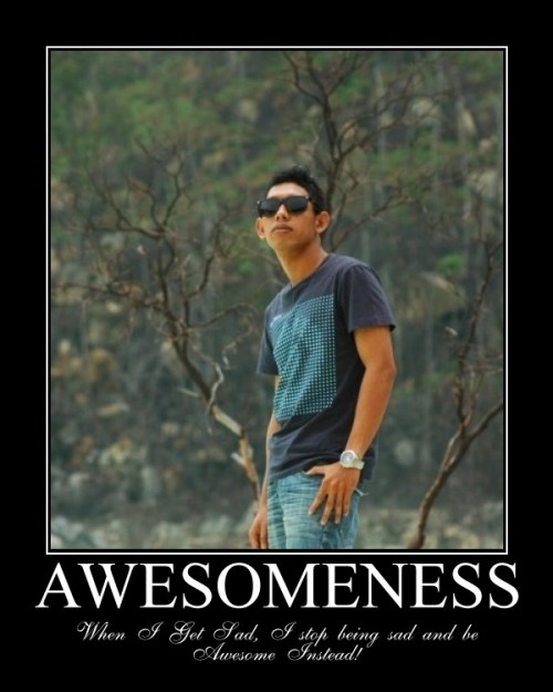 Awesomeness ~ When I Get Sad, I Stop Being Sad and Be Awesome Instead!