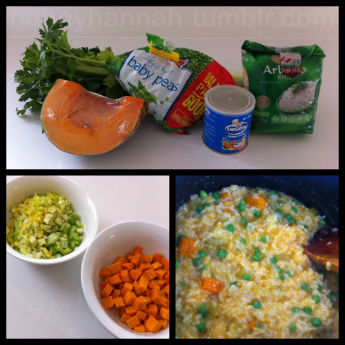 Simple Veggie Risotto(Super kid-friendly version) I make this without a recipe, so all the measurements are guesstimates- sorry! Ingredients: 2tbs Olive Oil 2-3cups Aborio Rice 1-1.5lt Veggie Stock 1/3 medium Pumpkin (diced small) 3 sticks Celery (diced small) 1 cup Peas (frozen are fine) 1/2 cup Parmesan / Tasty Cheese (for the top) Method: Heat veggie stock in a saucepan & leave to simmer In a separate pan/pot heat oil Add the celery and cook for a few minutes without letting it brown Add the rice & stir, allowing rice to get covered with oil & turn transparent Add the pumpkin & cook for 3-4 minutes (remember to stir as it will stick very quickly) Add the peas Add a ladle full of stock & allow the rice to soak it up. If the liquid disappears really fast, turn your heat down (you want it to absorb not evaporate) Keep adding ladles of stock until the rice is tender & the veggies are cooked Sprinkle with cheese & enjoy!!! Tips: -Use any veggies you have handy. This is a very basic version, so have fun with different concoctions. -When I'm cooking this for adults I tend to use onion instead of the celery & I also add garlic -You can add diced chicken for a 'meat eater' version -You may need more stock/liquid, it all depends on your veggies & the pot you're using