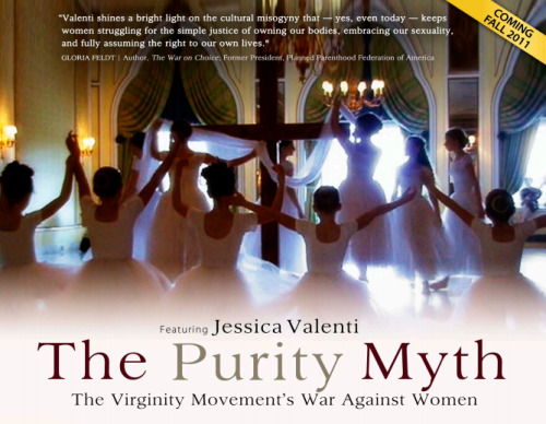 jessicavalenti:  My documentary with the Media Education Foundation on The Purity Myth is coming out soon! Check out page nine in their latest catalog…  I am so excited to see how this documentary enlightens a larger audience than the book has been able to!
