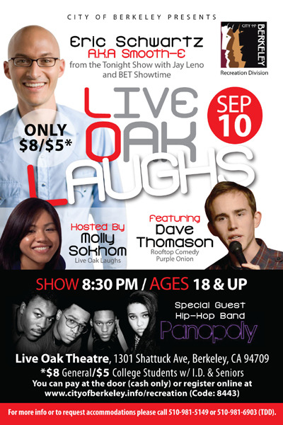 9/10. Eric Schwartz @ Live Oak Theater. 1301 Shattuck Ave. Berkeley,CA. $5-8. 8:30. Feat Dave Thomason and Panopoly. Hosted by Molly Sokhom.
