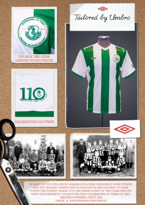 Shamrock Rovers 110 Limited Edition sick kit by Umbro.  Celebrates the very first Rovers kit that the teams wore from 1901.  Only 500 shirts have been issued of this limited edition replica. - DJ