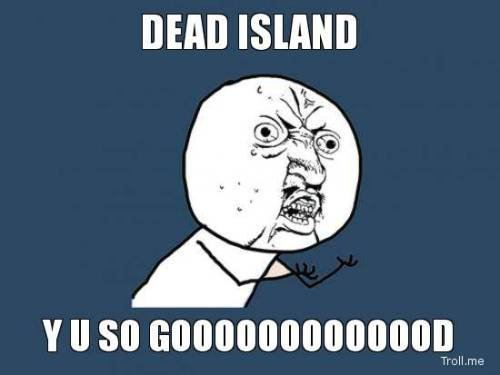 zombienice:  captainderx:  Yes, why are you so good?  Dead Island