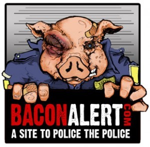 anarchyagogo:  Bacon Alert.com  The police, like any public service, must be ultimately accountable to the people. Thankfully, with the advents of technology (e.g. the Internet and Video Camera cell phones), we the people now have a legitimate and legal way to document our law enforcement officials. We can and must police the police. BaconAlert.com is the platform to share your stories and unite with other victims of our out-of-control criminal justice system.