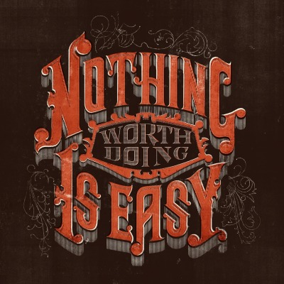 oliphillips:  Nothing Worth Doing Is Easy by Drew Melton