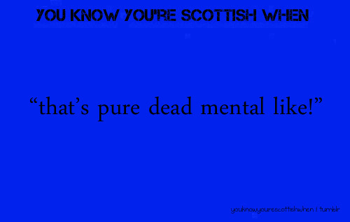 youknowyourescottishwhen:  Submitted by | zellas