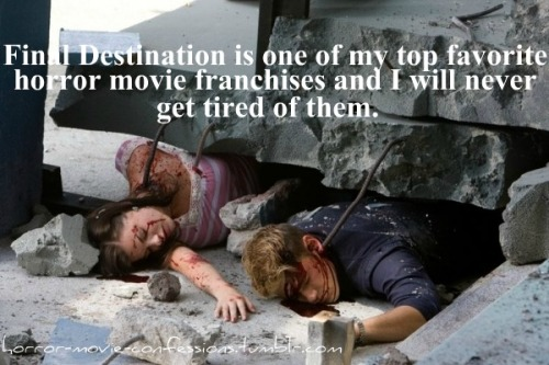 """Final Destination is one of my top favorite horror movie franchises and will never get tired of them."""