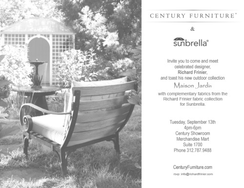 "Invitation from Century Furniture and Sunbrella to preview the new ""Maison Jardin Collection"" for 2012 this coming week at the ICF&AM in Chicago. rsvp to: cwear@centuryfurniture.com"