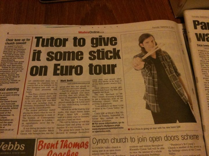 I'm in my local paper! The link to the article about me and my band 'SjW' is here. Please check it out! http://www.walesonline.co.uk/news/local-news/aberdare/2011/09/08/tutor-to-give-it-some-stick-on-euro-tour-91466-29380489/