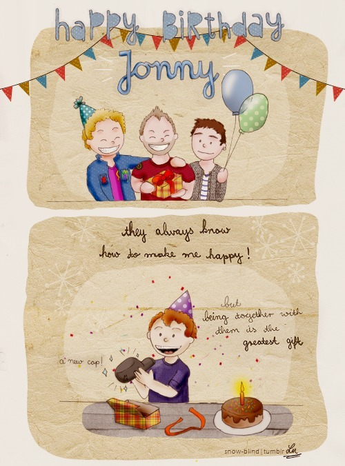 snow-blind:    Dear Jonny,I wish you a happy happy birthday and a wonderful day!you are my hero and the best guitar player on earth.thank you for everything, Jonnyboy   Lu