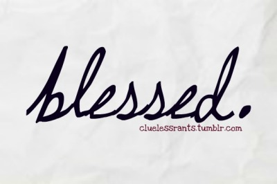 "cluelessrants:  I feel so blessed this week:""> ""Come unto me, you who are weary and overburdened, and I will give you rest.""-Matthew 11:28"