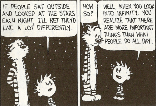 davidope:  Bill Watterson, you are too wise.  I would do this everyday if the city lights didn't rob them from me :(