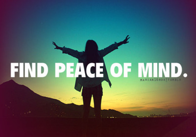 marian16rox:  Find peace of mind.