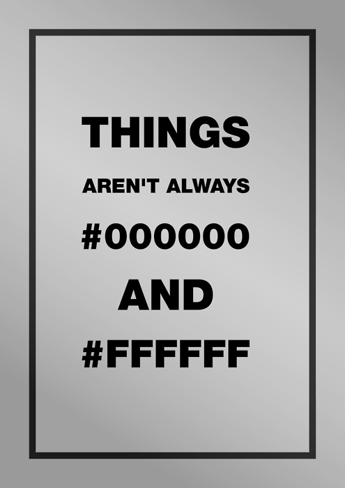 It's not always about #000000 && #FFFFFF — Love, Peace && Happiness…