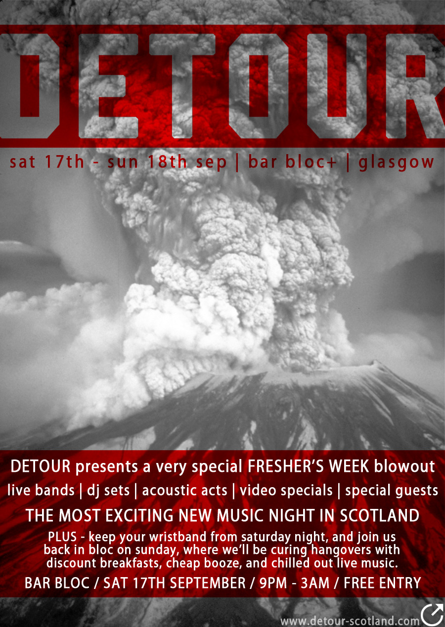 Detour is back. Since our last night in Bloc, we've been to every festival in Scotland, some in England, and even one in Texas.  We are planning some pretty big things. But it's been too long since we  put on a gig in Glasgow, and there are far too many incredible bands we  want to show you.  We also want to show the new students in Glasgow just what a town they're moving to. If you're new to Detour, and haven't been before - then expect some of  Scotland's best bands doing full sets, acoustic acts, special guests, DJ  sets, dancing, drinking and lots of banter, all in an intimate venue,  all for free. AND THIS TIME? - Cure your hangover with us.  On Sunday afternoon, we will be putting on chilled out live music,  serving discounted breakfasts, and giving you cheap Bloody Marys.  Sometimes, the best part of the party is the cleanup in the morning. It all kicks off from 9pm on Saturday, we'll have some of Scotland's  finest musical acts, special guests, surprises, videos, competitions,  and DJ sets until 3am. There will be a lot of dancing, there will be a  lot of Balkan.  Detour is free. No money. Just turn up. We are really massively excited about this. Tell your friends. The  bands have got us all flustered. We have a summer's worth of ideas and  energy to cram into 6 crazy hours. Detour // Bar Bloc // Sat 17th Sept // 9pm - 3am // Free Entry THEN Detour's Hangover // Bar Bloc // Sun 18th Sept // midday - 3pm // Free Entry lots of love xxx