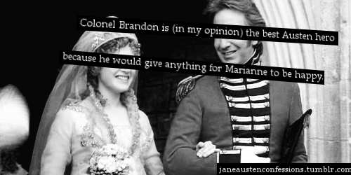 "janeaustenconfessions:  ""Colonel Brandon is (in my opinion) the best Austen hero because he would give anything for Marianne to be happy.""  Follow JaneAustenConfessions.tumblr.com! :)"
