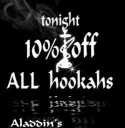 Tonight at Aladdin's: 10% off ANY and ALL hookahs!  All night, any brand, any flavor, any blend! AND … a FREE drink with your 1st hookah of the night.  Let's start the week off right!