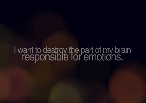 I hate not being able to control my irrational emotions.