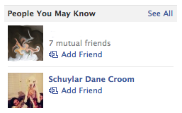 People you may know: That dude you once accidentally gave your real phone number to and then subsequently spent an entire summer avoiding.OR Schuylar Croom   Oh. VERY funny, Facebook. How clever of you.