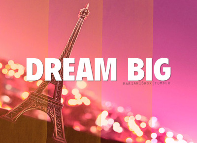 marian16rox:  Dream big.