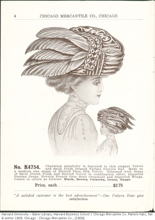 "~ Chicago Mercantile Co. Pattern Hats, Fall & Winter 1909via Harvard University Library(click to enlarge)""Charming simplicity is featured in this elegant Velvet and Satin Plush Draped Turban Pattern Hat"""