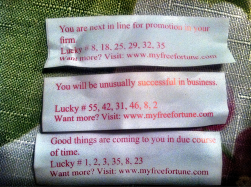 Last three fortunes from the same restaurant.  Over the course of two months, I'd say.  Looks promising!