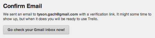 Trello - When signing up, Trello asks you to confirm your email and gives you a direct link to whichever email service you use. /via Tyson Gach