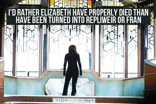 [I'd rather Elizabeth have properly died than have been turned into Repliweir or FRAN]