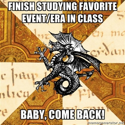 fyeahhistorymajorheraldicbeast:  [Top: Finish studying favorite event/era in class Bottom: BABY, COME BACK!] http://polyesterspectre.tumblr.com/  This one is so true!!