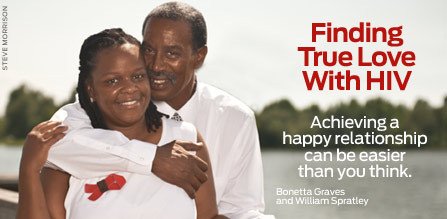 Finding True Love With HIV Achieving a happy relationship can be easier than you think—despite the obstacles presented by HIV. Click here for more.