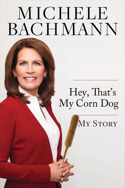 newsweek:  buzzfeed:  [13 Alternate Titles For Michele Bachmann's Book]  And the hits just keep on coming.